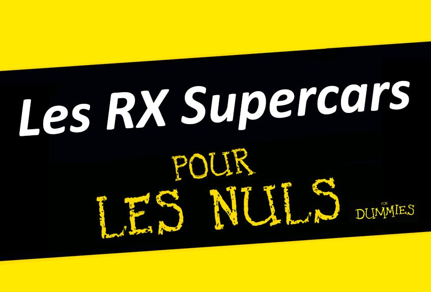 Les RX Supercars pour les nuls